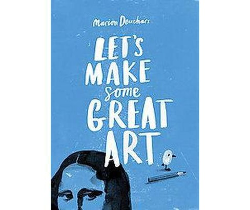 Let's Make Some Great Art (Paperback) (Marion Deuchars) - image 1 of 1