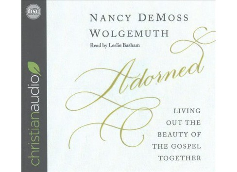 Adorned : Living Out the Beauty of the Gospel Together (Unabridged) (CD/Spoken Word) (Nancy Demoss - image 1 of 1