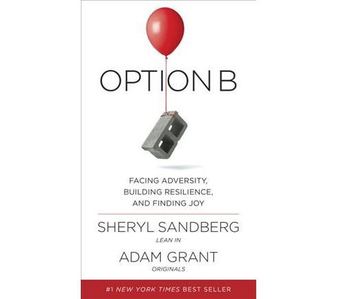 Option B : Facing Adversity, Building Resilience, and Finding Joy (Hardcover) by Sheryl Sandberg & Adam - image 1 of 1