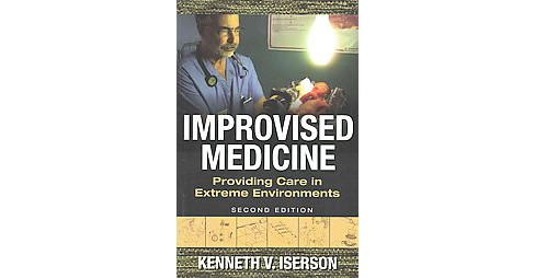 Improvised Medicine : Providing Care in Extreme Environments (Paperback) (M.D. Kenneth V. Iserson) - image 1 of 1