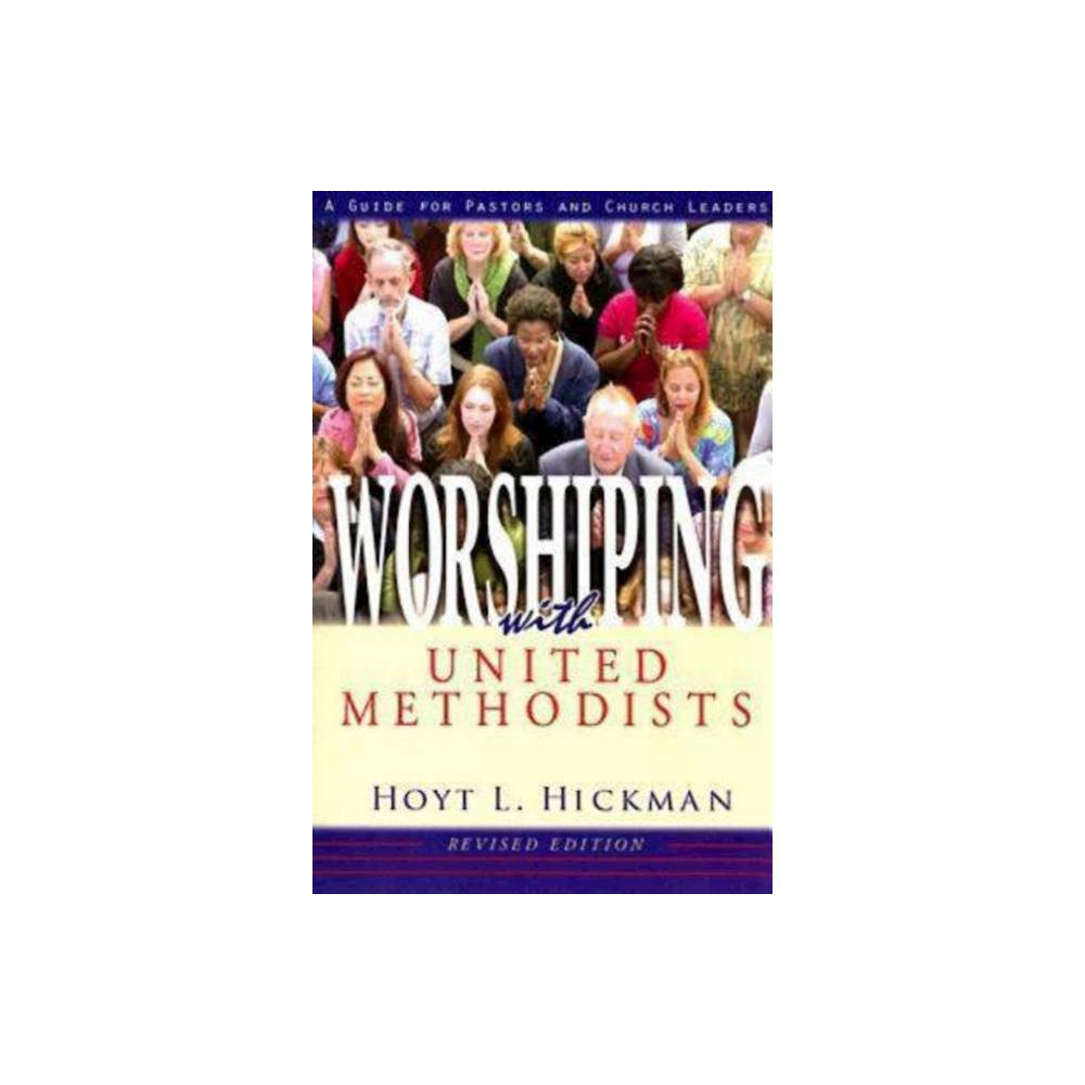 Worshiping With United Methodists Revised Edition By Hoyt L Hickman Paperback