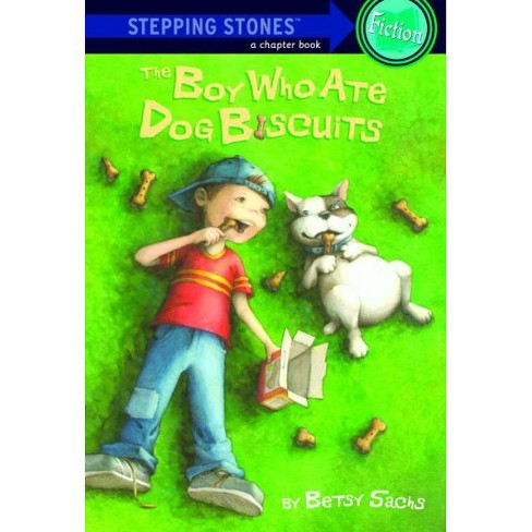 The Boy Who Ate Dog Biscuits - (Stepping Stone Chapter Books) by  Betsy Sachs (Paperback) - image 1 of 1