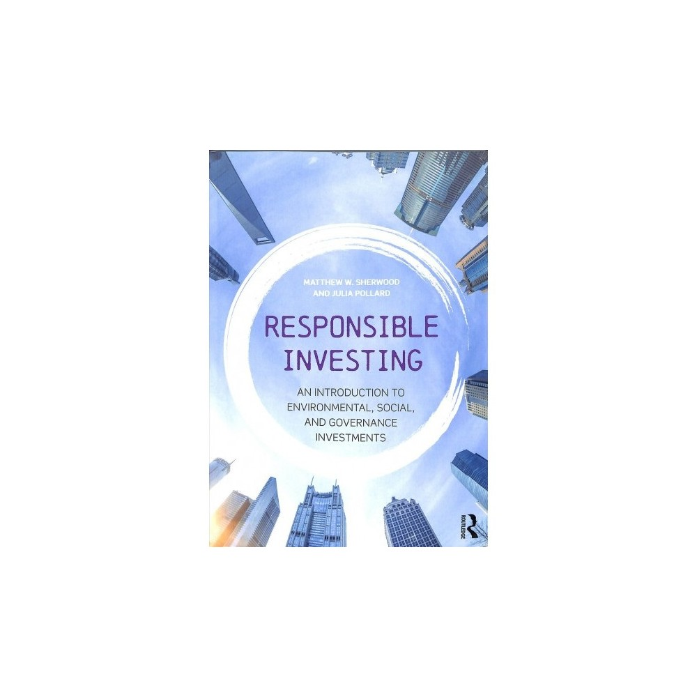 Responsible Investing : An Introduction to Environmental, Social, and Governance Investments