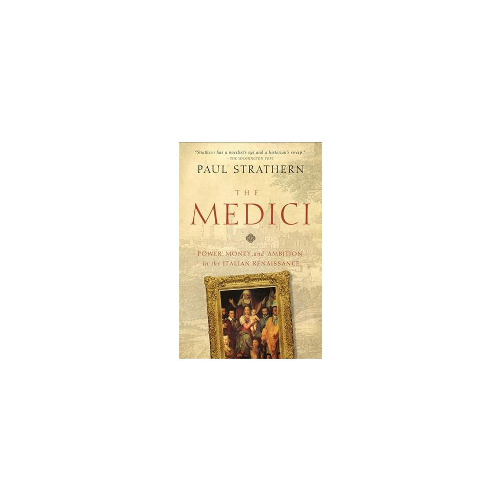 Medici : Power, Money, and Ambition in the Italian Renaissance - Reprint by Paul Strathern (Paperback)