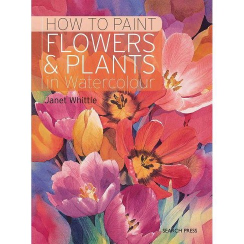 How to Paint Flowers & Plants in Watercolour - by  Janet Whittle (Paperback) - image 1 of 1