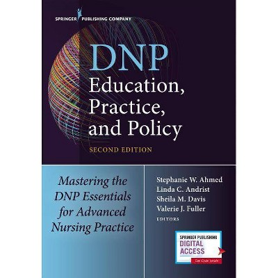 Dnp Education, Practice, and Policy - 2nd Edition by  Stephanie Ahmed & Linda Andrist & Sheila Davis & Valerie Fuller (Paperback)