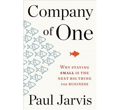 Company of One : Why Staying Small Is the Next Big Thing for Business -  by Paul Jarvis (Hardcover) - image 1 of 1