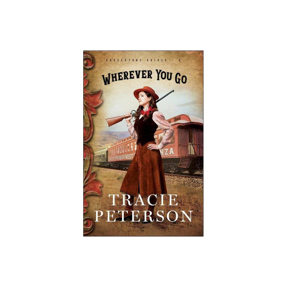 Wherever You Go Brookstone Brides By Tracie Peterson Paperback