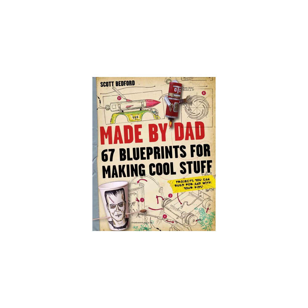 Made by Dad : 67 Blueprints for Making Cool Stuff (Paperback) (Scott Bedford)