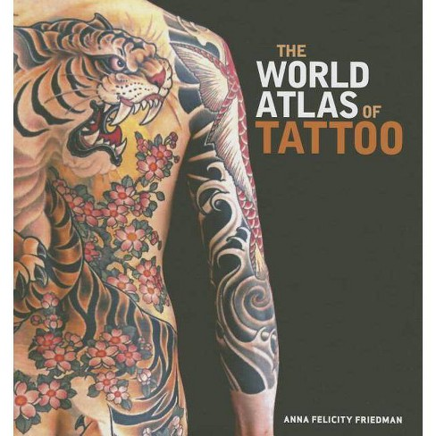 The World Atlas of Tattoo - by  Anna Felicity Friedman (Hardcover) - image 1 of 1