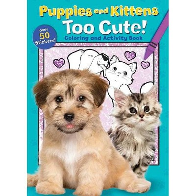 Puppies and Kittens: Too Cute! Coloring and Activity Book - (Coloring Fun) (Paperback)