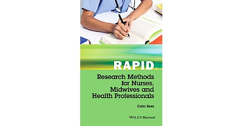 Rapid Research Methods for Nurses, Midwives and Health Professionals (Paperback) (Colin Rees) - image 1 of 1