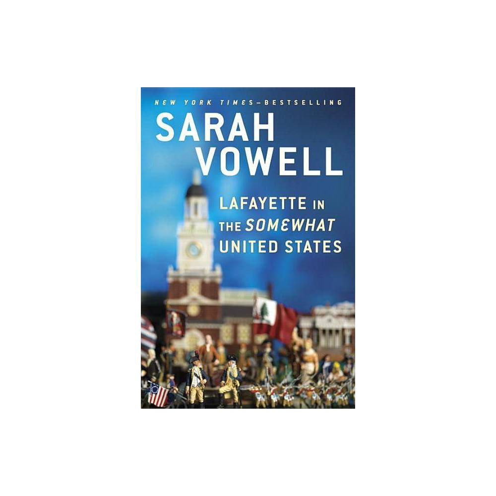 Lafayette In The Somewhat United States By Sarah Vowell Paperback
