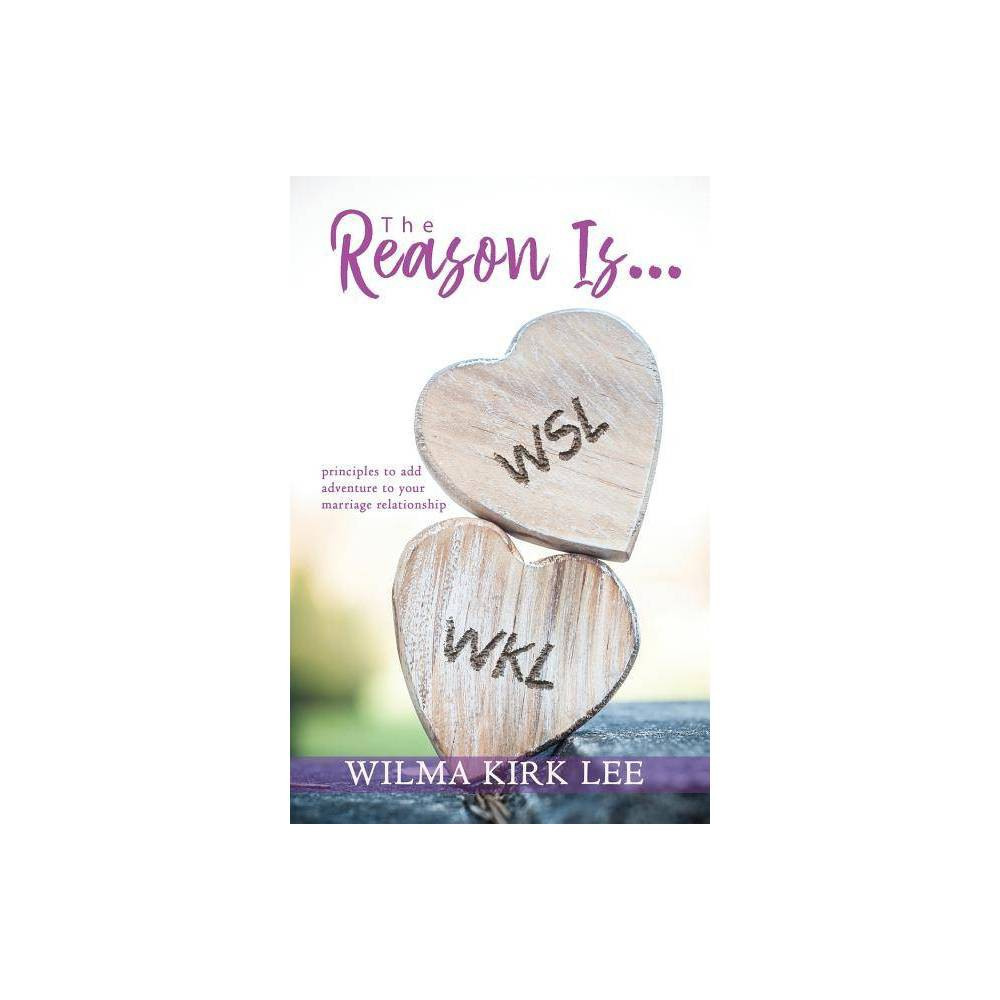 The Reason Is By Wilma Kirk Lee Paperback