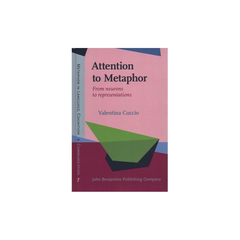 Attention to Metaphor : From Neurons to Representations - by Valentina Cuccio (Hardcover)