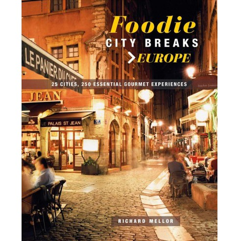 Foodie City Breaks > Europe : 25 Cities, 250 Essential Eating Experiences -  (Paperback) - image 1 of 1
