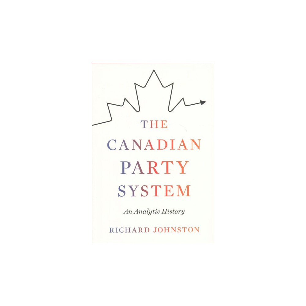 Canadian Party System : An Analytic History - by Richard Johnston (Hardcover)
