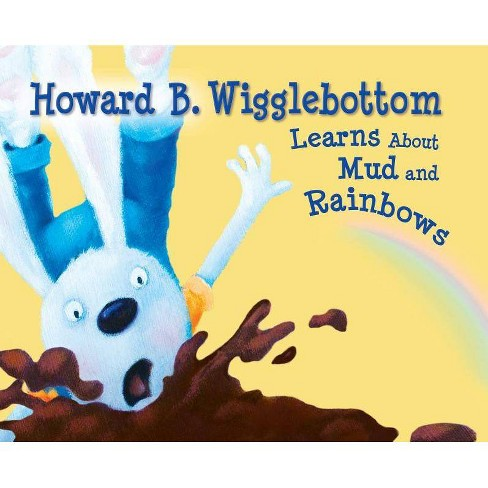 Howard B. Wigglebottom Learns about Mud and Rainbows - by  Howard Binkow & Reverend Ana (Hardcover) - image 1 of 1