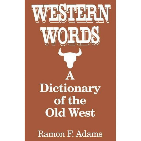 Western Words: A Dictionary of the Old West - by  Ramon Adams (Paperback) - image 1 of 1
