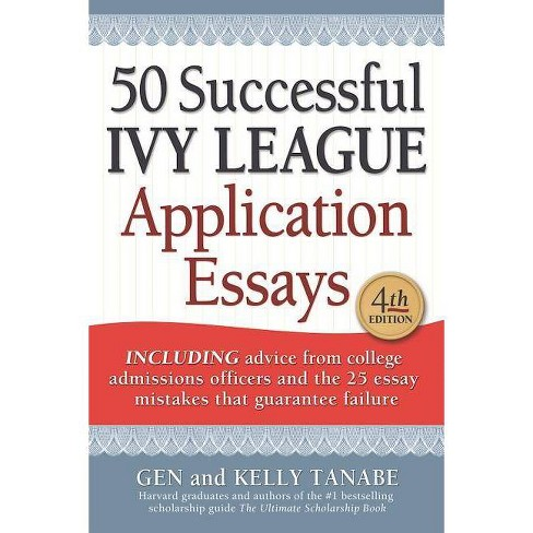 50 Successful Ivy League Application Essays - 4 Edition by  Gen Tanabe & Kelly Tanabe (Paperback) - image 1 of 1