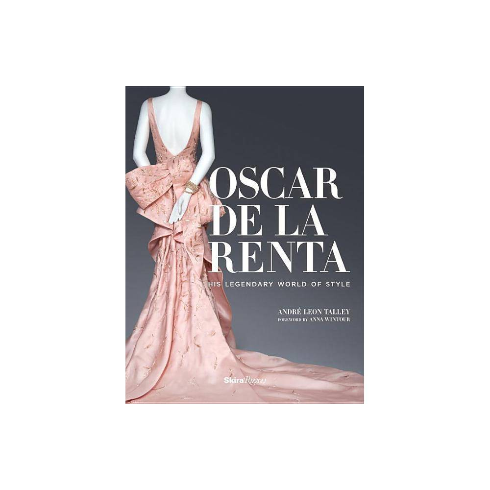 Oscar de la Renta - by Andre Leon Talley (Hardcover) A sumptuous monograph tracing the life and legacy of fashion luminary Oscar de la Renta. In October 2014 one of the fashion world's champions, Oscar de la Renta, passed away, a great loss brightened by the innumerable successes of his half-century reign. The acclaimed fashion designer dressed first ladies from Kennedy to Obama, and celebrities from Beyoncé to Sarah Jessica Parker. Renowned for his unique charm, impeccable taste, and original lifestyle, he married the highest standards of French couture with the ultimate motivation that women must look and feel beautiful. In this intimate volume, longtime editor and friend André Leon Talley recounts de la Renta's journey through nearly 70 iconic dresses, mainly made for private clients, accompanied by fascinating stories of the exquisite craftsmanship and the legendary friends that brought each gown to life. Born in the Dominican Republic in 1932, de la Renta left for Madrid at nineteen to study art, where he rose to prominence as a sketch artist for newspapers and fashion houses. From his apprenticeship under Cristóbal Balenciaga to his eponymous collections, the designer's simple lines elevated with a flamenco dancer's flourish reflect his deep connection to his roots and his commitment to transcendence through beautiful garments.