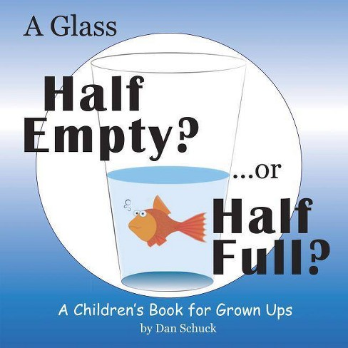 A Glass Half Empty? ...or Half Full? - (Hardcover) - image 1 of 1