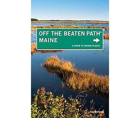 Off the Beaten Path Maine : A Guide to Unique Places (Paperback) (Tom Seymour) - image 1 of 1
