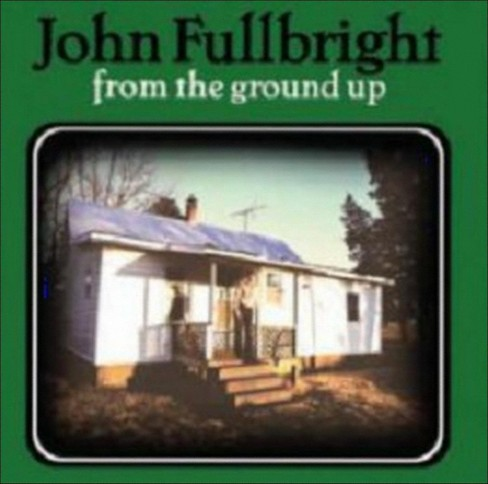 John fullbright - From the ground up (CD) - image 1 of 1