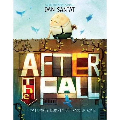 After the Fall (How Humpty Dumpty Got Back Up Again)- by Dan Santat (Hardcover)