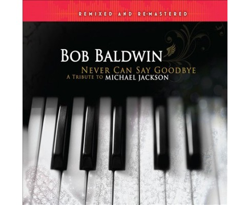 Bob Baldwin - Never Can Say Goodbye:Tribute To Mich (CD) - image 1 of 1