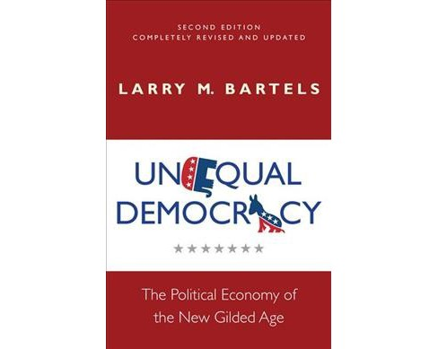 Unequal Democracy : The Political Economy of the New Gilded Age -  by Larry M. Bartels (Paperback) - image 1 of 1