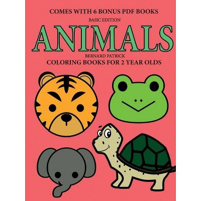Coloring Books For 2 Year Olds (animals) - By Bernard Patrick (paperback) :  Target