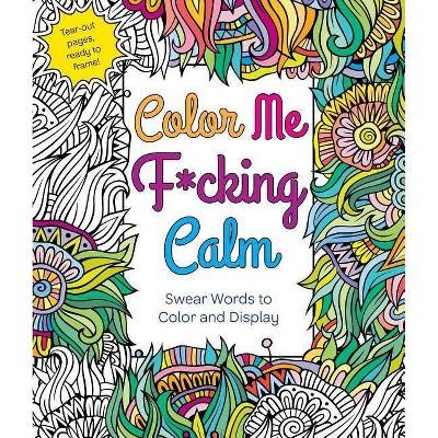 - Color Me F*cking Calm - By Hannah Caner (Paperback) : Target