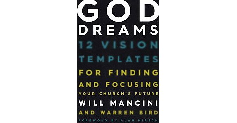 God Dreams : 12 Vision Templates for Finding and Focusing Your Church's Future (Hardcover) (Will Mancini - image 1 of 1