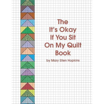 The It's Okay If You Sit on My Quilt Book - by  Mary Ellen Hopkins (Paperback)