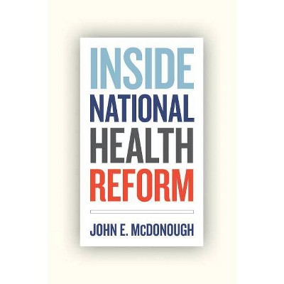 Inside National Health Reform - (California/Milbank Books on Health and the Public) by  John E McDonough (Paperback)