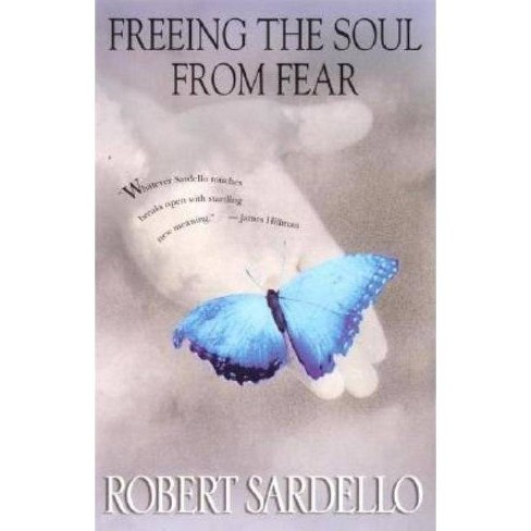 Freeing the Soul from Fear - by  Robert Sardello (Paperback) - image 1 of 1