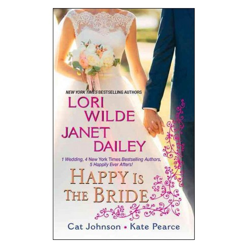 Happy Is the Bride (Paperback) (Lori Wilde & Janet Dailey & Cat Johnson & Kate Pearce) - image 1 of 1