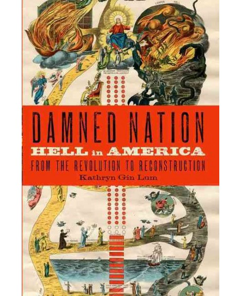 Damned Nation : Hell in America from the Revolution to Reconstruction (Reprint) (Paperback) (Kathryn Gin - image 1 of 1