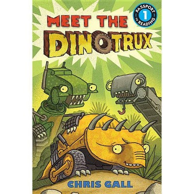 Meet the Dinotrux - (Passport to Reading Level 1) by  Chris Gall (Paperback)