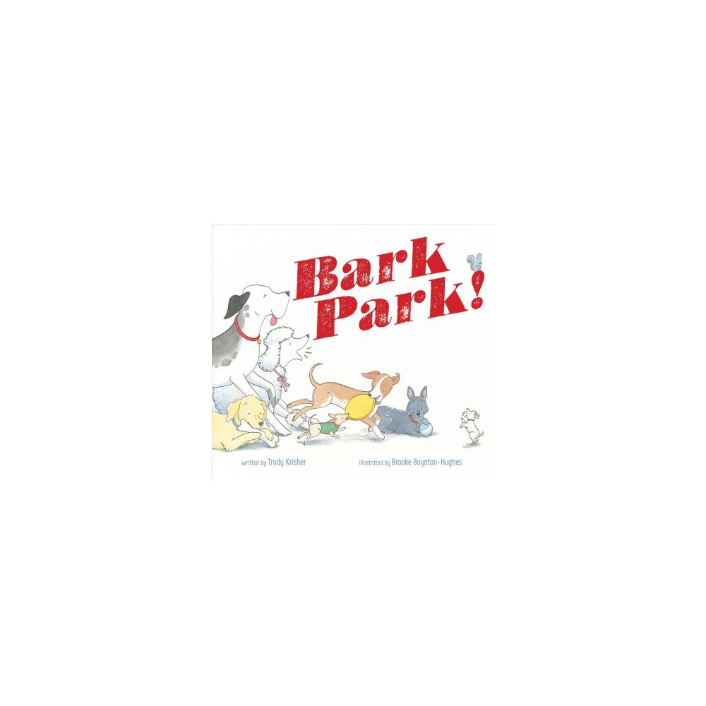 Bark Park! - by Trudy Krisher (School And Library)
