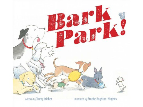 Bark Park! -  by Trudy Krisher (School And Library) - image 1 of 1