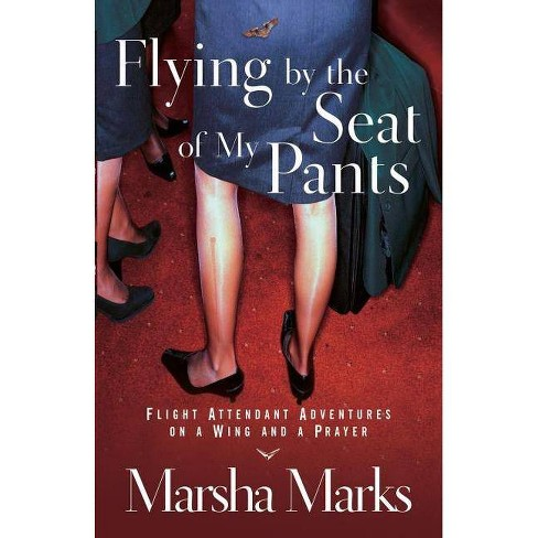 Flying by the Seat of My Pants - by  Marsha Marks (Paperback) - image 1 of 1