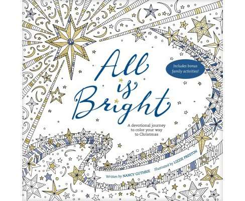 All Is Bright : A Devotional Journey to Color Your Way to Christmas (Paperback) (Nancy Guthrie). - image 1 of 1
