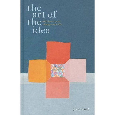 The Art of the Idea - by  John Hunt (Hardcover) - image 1 of 1