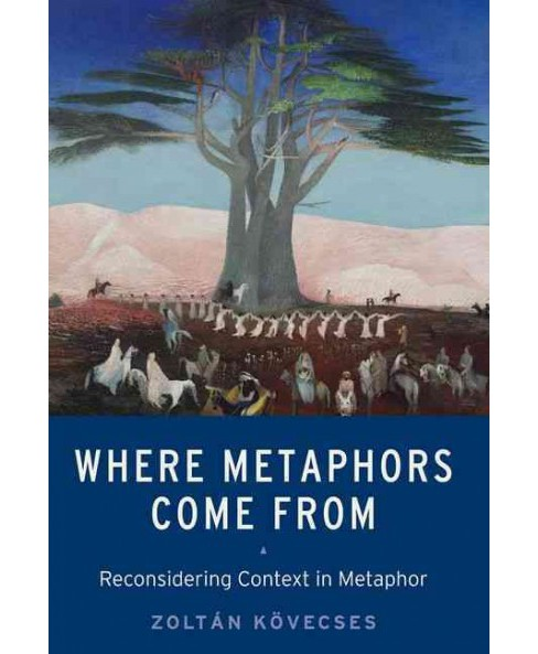 Where Metaphors Come from : Reconsidering Context in Metaphor (Reprint) (Paperback) (Zoltan Kovecses) - image 1 of 1