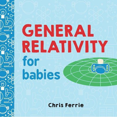 General Relativity for Babies - (Baby University)by Chris Ferrie (Board_book)