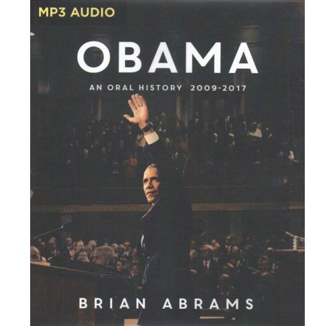 Obama : An Oral History 2009-2017 -  MP3 UNA by Brian Abrams (MP3-CD) - image 1 of 1