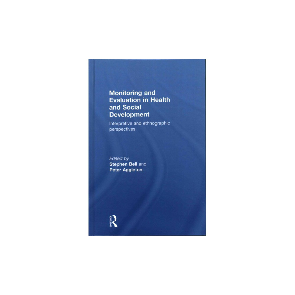 Monitoring and Evaluation in Health and Social Development : Interpretive and Ethnographic Perspectives