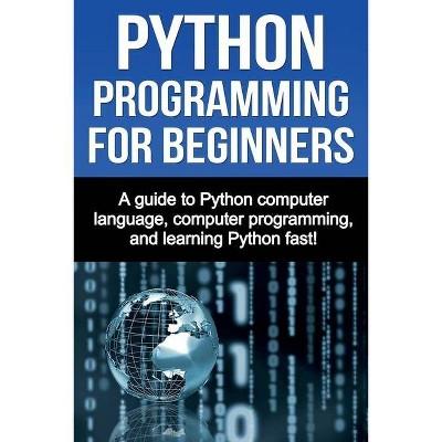 Python Programming for Beginners - by  Joe Benton (Paperback)